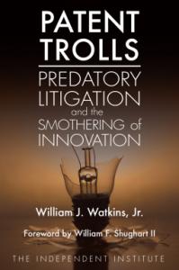 Patent Trolls: Predatory Litigation and the Smothering of Innovation - William J. Watkins Jr.