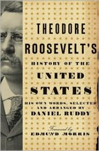Theodore Roosevelt's History of the United States - Daniel Ruddy