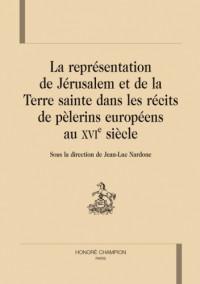La représentation de Jérusalem et de la Terre sainte dans les récits de pèlerins européens au XVIe siècle - Jean-Luc Nardone