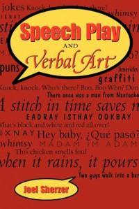 Speech Play and Verbal Art - Joel Sherzer