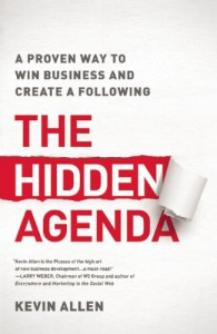 The Hidden Agenda: A Proven Way to Win Business and Create a Following - Kevin Allen