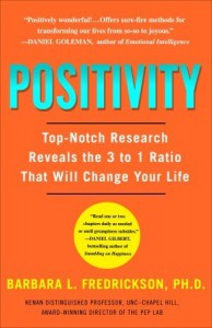 Positivity: Top-Notch Research Reveals the 3 to 1 Ratio That Will Change Your Life - Barbara L. Fredrickson