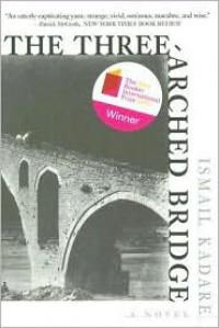 The Three-Arched Bridge - Ismail Kadaré, John Hodgson