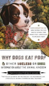 Why Dogs Eat Poop & Other Useless or Gross Information about the Animal Kingdom - Francesca Gould