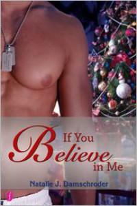 If You Believe in Me - Natalie J. Damschroder