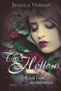The Hollow. Wahre Liebe ist unsterblich - Jessica Verday