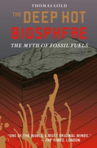The Deep Hot Biosphere: The Myth of Fossil Fuels - Thomas Gold