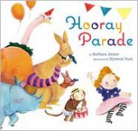 Hooray Parade - Barbara Joosse,  Hyewon Yum (Illustrator)