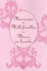 Coffret en 3 volumes: Macarons, Millefeuilles, Mises en bouche - Collectif