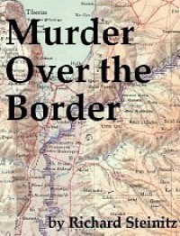 Murder Over the Border - Richard Steinitz
