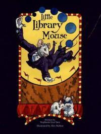Little Library Mouse (Hollywood Book Festival Award Winner) - Stephanie Lisa Tara, Alex Walton