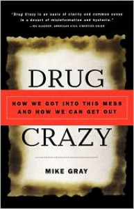 Drug Crazy: How We Got into This Mess and How We Can Get Out - Mike Gray