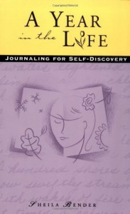 A Year in the Life: Journaling for Self-Discovery - Sheila Bender
