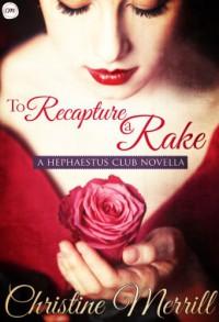 To Recapture a Rake: A Hephaestus Club Novella - Christine Merrill