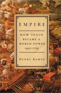Empire: How Spain Became a World Power, 1492-1763 - Henry Kamen