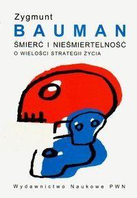 Śmierć i nieśmiertelność. O wielości strategii życia - Zygmunt Bauman, Norbert Leśniewski