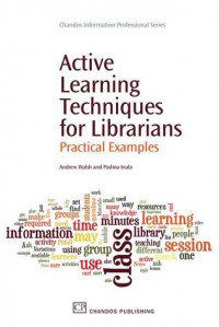 Active Learning Techniques for Librarians: Practical Examples - Andrew   Walsh, Padma Inala