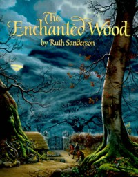 The Enchanted Wood - Ruth Sanderson