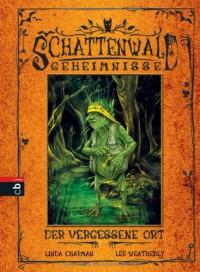 Schattenwald-Geheimnisse - Der vergessene Ort: Band 2 - 'Linda Chapman',  'Lee Weatherly'