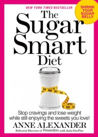 The Sugar Smart Diet - Anne Alexander, Editors of Prevention
