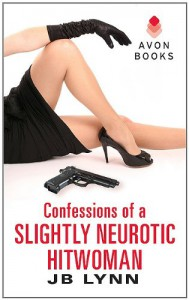 Confessions of a Slightly Neurotic Hitwoman  - J.B. Lynn