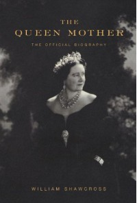 The Queen Mother: The Official Biography -   William Shawcross