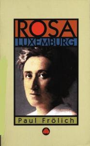Rosa Luxemburg: Ideas in Action - Paul Frolich