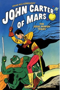 Edgar Rice Burroughs' John Carter of Mars The Jesse Marsh Years - Paul S. Newman, Jesse Marsh