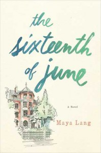 The Sixteenth of June: A Novel - Maya Lang