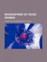 Biographies of Good Women - Charlotte M. Yonge