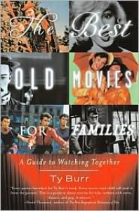 The Best Old Movies for Families: A Guide to Watching Together - Ty Burr