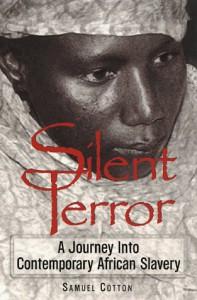 Silent Terror: A Journey into Contemporary African Slavery - Samuel Cotton