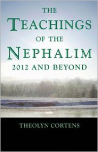 The Teachings of the Nephalim: 2012 and beyond - Theolyn Cortens