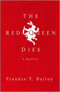 The Red Queen Dies: A Mystery - Frankie Y. Bailey