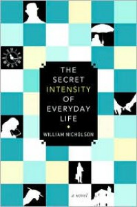 The Secret Intensity of Everday Life - William Nicholson