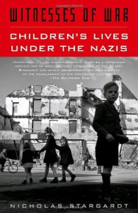 Witnesses of War: Children's Lives Under the Nazis - Nicholas Stargardt