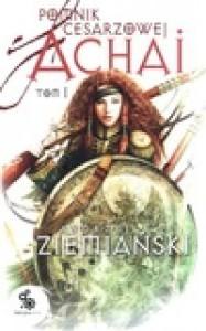 Pomnik cesarzowej Achai. Tom I - Andrzej Ziemiański
