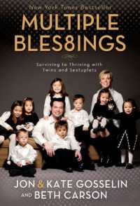 Multiple Bles8ings: Surviving to Thriving with Twins and Sextuplets - Jon Gosselin;Kate Gosselin;Beth Carson