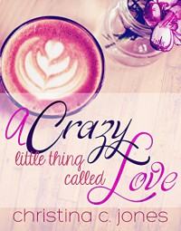 A Crazy Little Thing Called Love - Christina C Jones