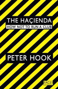 The Haçienda: How Not to Run a Club - Peter Hook