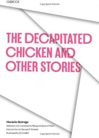 The Decapitated Chicken and Other Stories - Horacio Quiroga