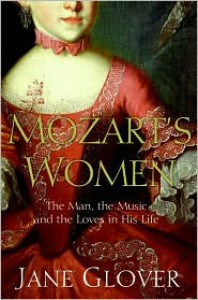 Mozart's Women: His Family, His Friends, His Music - Jane Glover