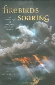 Firebirds Soaring: An Anthology of Original Speculative Fiction - Jane Yolen;Kara Dalkey;Sherwood Smith;Elizabeth Wein;Nancy Springer;Laurel Winter;Nina Kiriki Hoffman;Louise Marley;Nick O'Donohoe