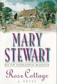 Rose Cottage - Mary Stewart