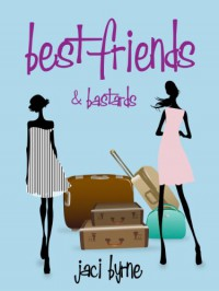 Best Friends and Bastards - Jaci Byrne