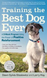 Training the Best Dog Ever: A 5-Week Program Using the Power of Positive Reinforcement - Larry Kay, Dawn Sylvia-Stasiewicz