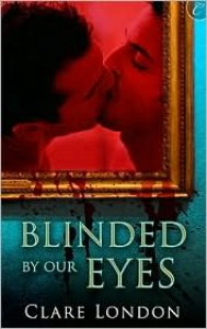 Blinded by Our Eyes - Clare London