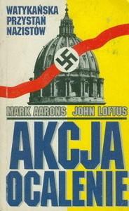 Akcja ocalenie - watykańska przystań nazistów - Mark Aarons, John Loftus