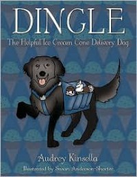 Dingle: The Helpful Ice Cream Cone Delivery Dog - Audrey Kinsella