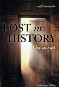 Lost In History   Gegenwart Roman - Axel Westerwelle